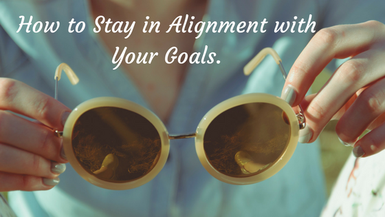 How to Stay in Alignment with Your Goals